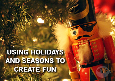 Using Holidays and Seasons to Create Fun